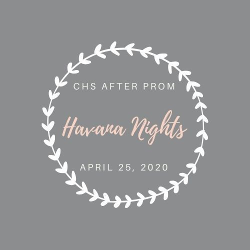 CHS After Prom  Havana Nights April 25, 2020